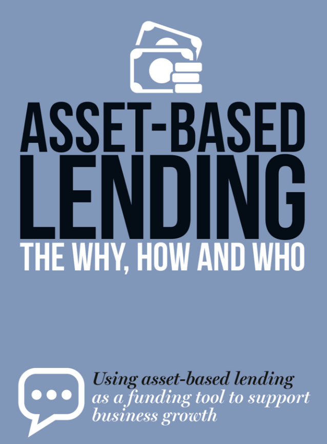 Asset-based lending: The why, how and who