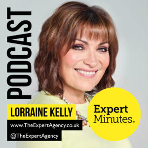 The Expert Agency Podcast - Expert Minutes- with guest Lorraine Kelly