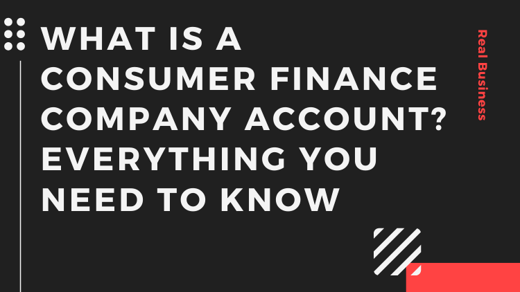What is a consumer finance company account
